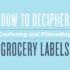 How to Decipher Grocery Lables